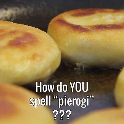 """How do YOU spell """"pierogi?"""""""