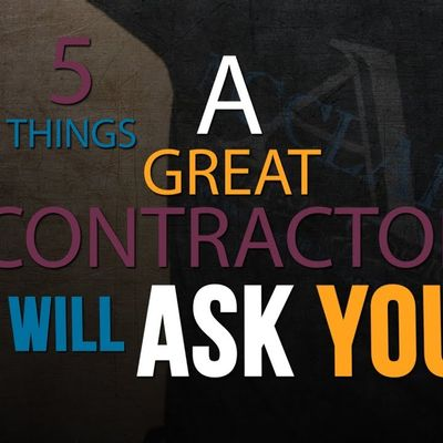 5 Things A Great Contractor Will Ask